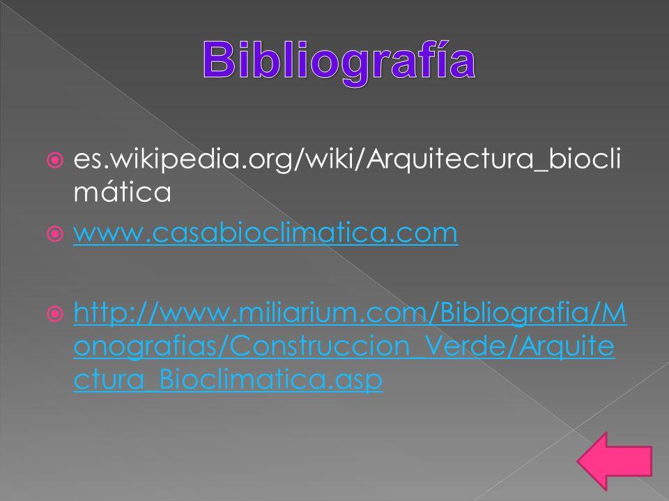 es.wikipedia.org/wiki/Arquitectura_biocli mática www.casabioclimatica.com http://www.miliarium.com/Bibliografia/M onografias/Construccion_Verde/Arquit