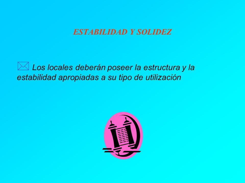 ESTABILIDAD Y SOLIDEZ * Los locales deberán poseer la estructura y la estabilidad apropiadas a su tipo de utilización