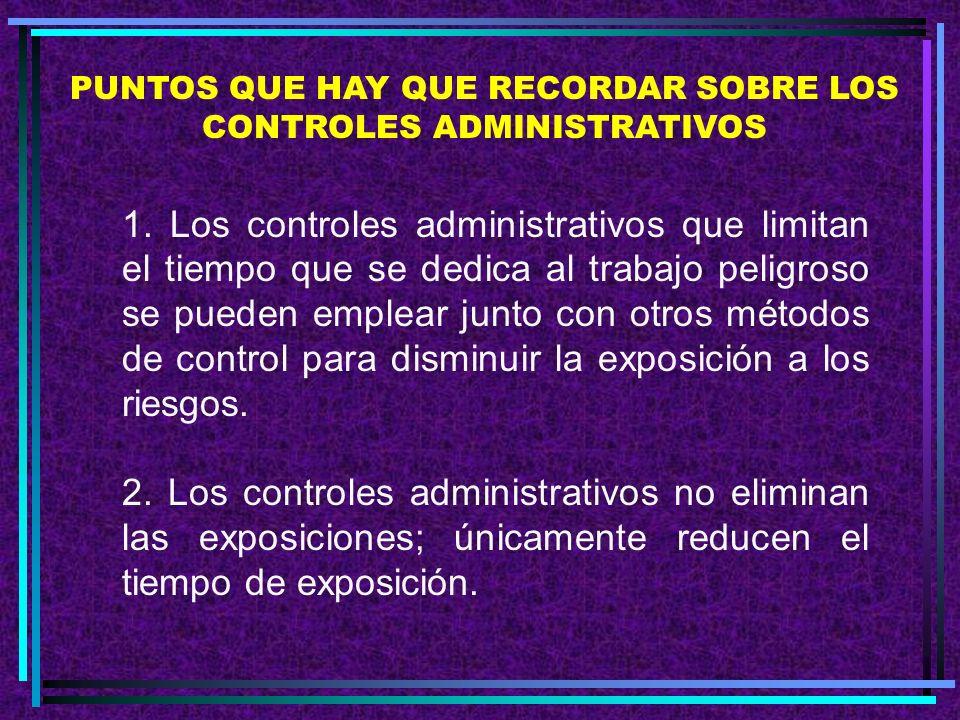 D. Los controles administrativos Los controles administrativos que limitan el tiempo que los trabajadores dedican a un trabajo peligroso se pueden uti