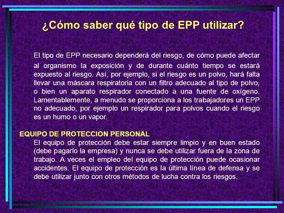 EL EQUIPO DE PROTECCION PERSONAL El equipo de protección personal (EPP) es el método menos eficaz de combatir los riesgos laborales y se debe utilizar únicamente si con otros métodos no se puede combatir suficientemente los riesgos.