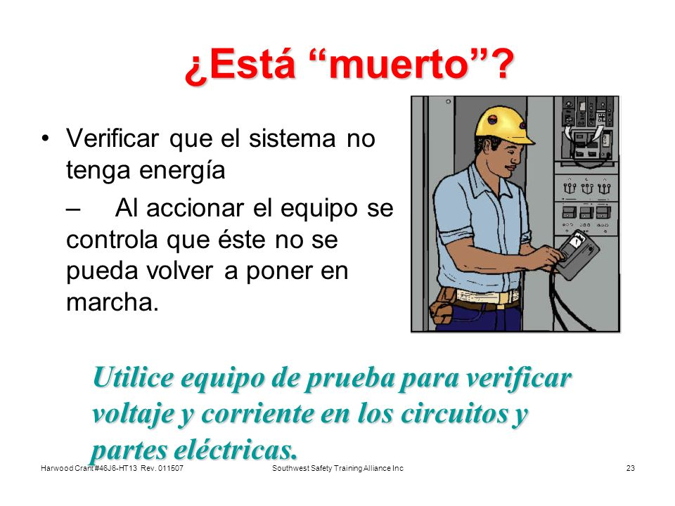 Harwood Crant #46J6-HT13 Rev. 011507Southwest Safety Training Alliance Inc23 ¿Está muerto? ¿Está muerto? Verificar que el sistema no tenga energía – A