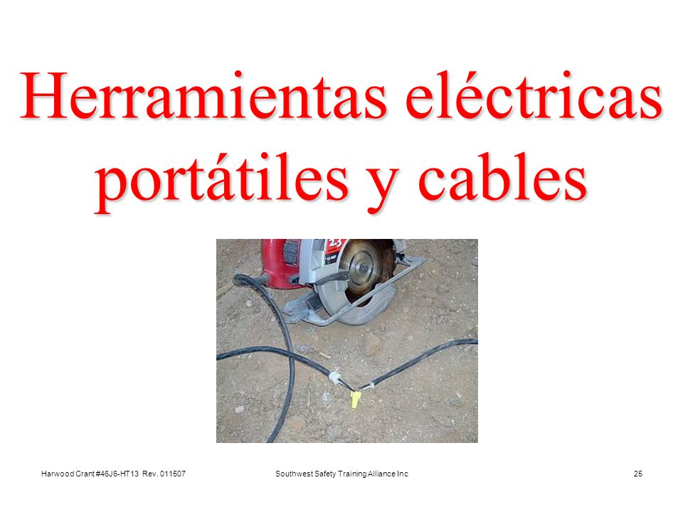 Harwood Crant #46J6-HT13 Rev. 011507Southwest Safety Training Alliance Inc25 Herramientas eléctricas portátiles y cables
