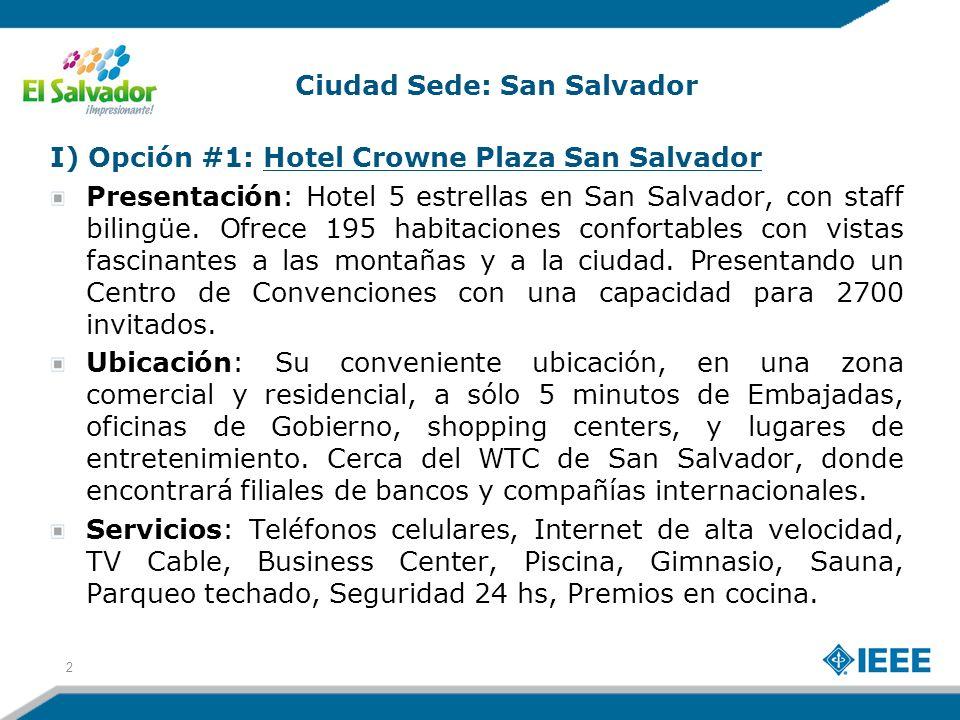 I) Opción #1: Hotel Crowne Plaza San Salvador Presentación: Hotel 5 estrellas en San Salvador, con staff bilingüe.