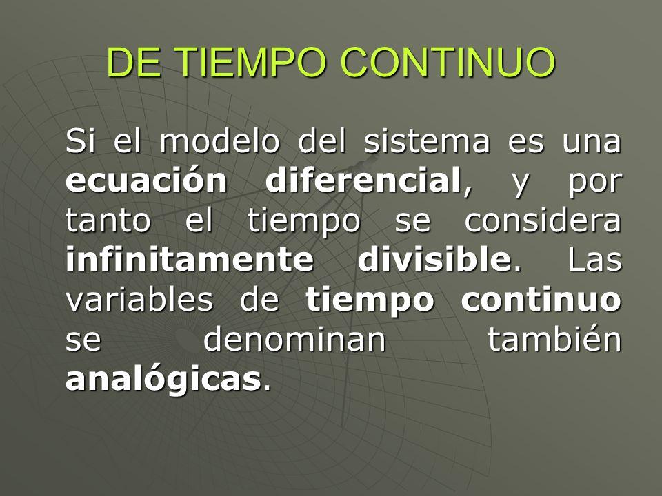 DE TIEMPO CONTINUO Si el modelo del sistema es una ecuación diferencial, y por tanto el tiempo se considera infinitamente divisible. Las variables de