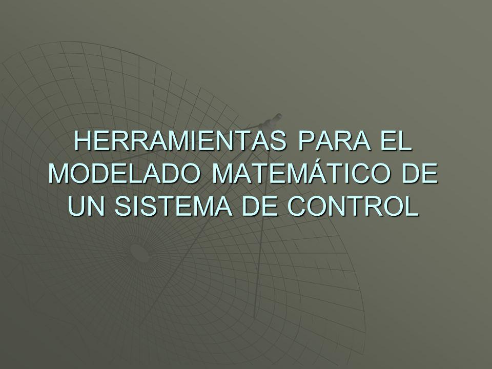 HERRAMIENTAS PARA EL MODELADO MATEMÁTICO DE UN SISTEMA DE CONTROL
