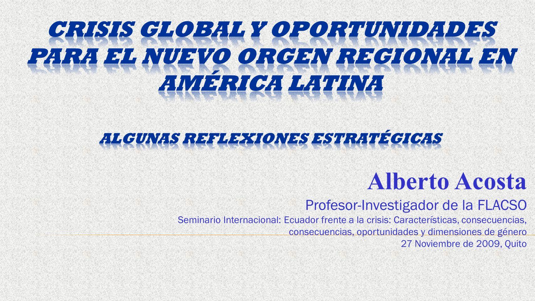Alberto Acosta Profesor-Investigador de la FLACSO Seminario Internacional: Ecuador frente a la crisis: Características, consecuencias, consecuencias,
