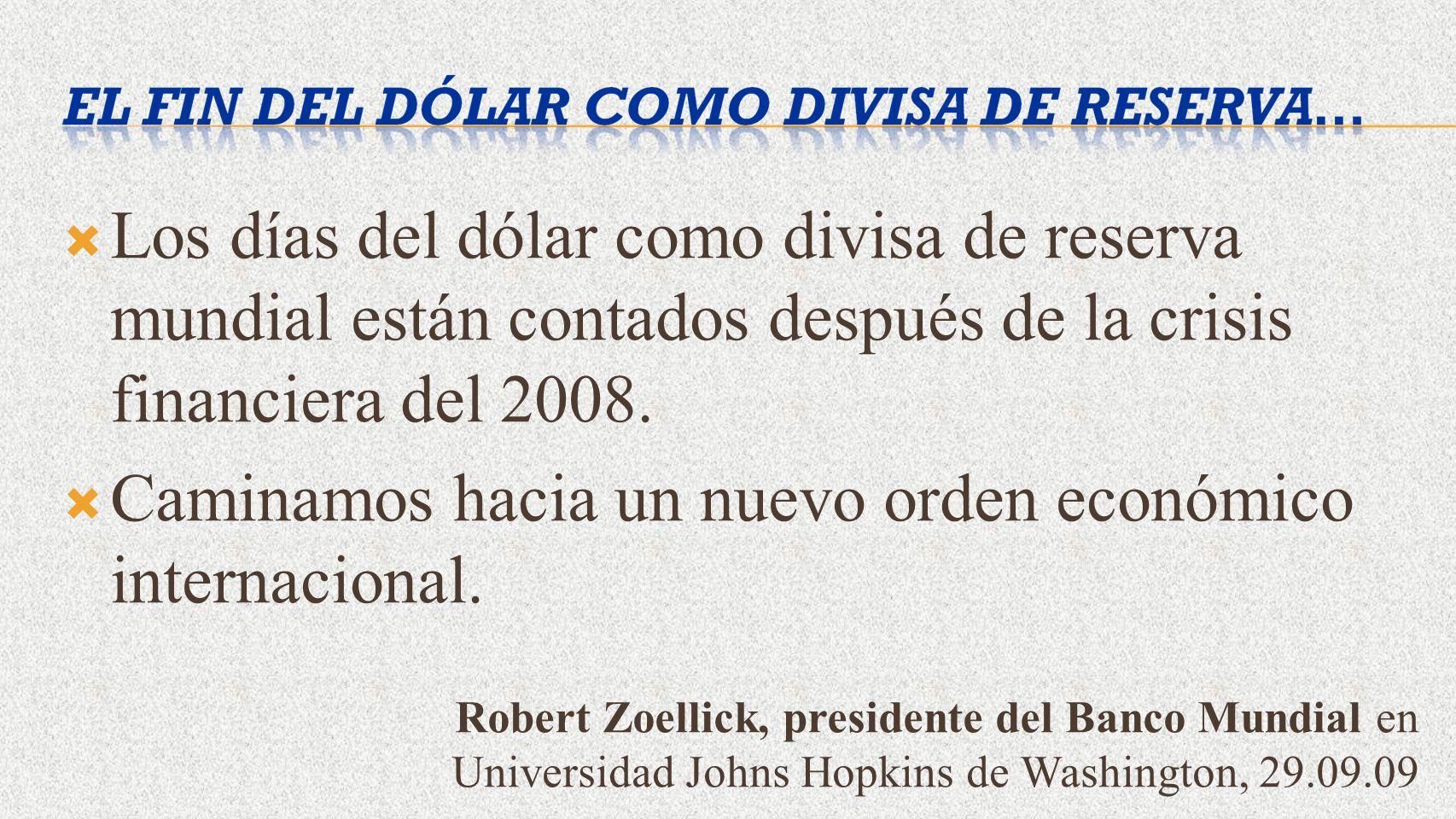 Los días del dólar como divisa de reserva mundial están contados después de la crisis financiera del 2008. Caminamos hacia un nuevo orden económico in