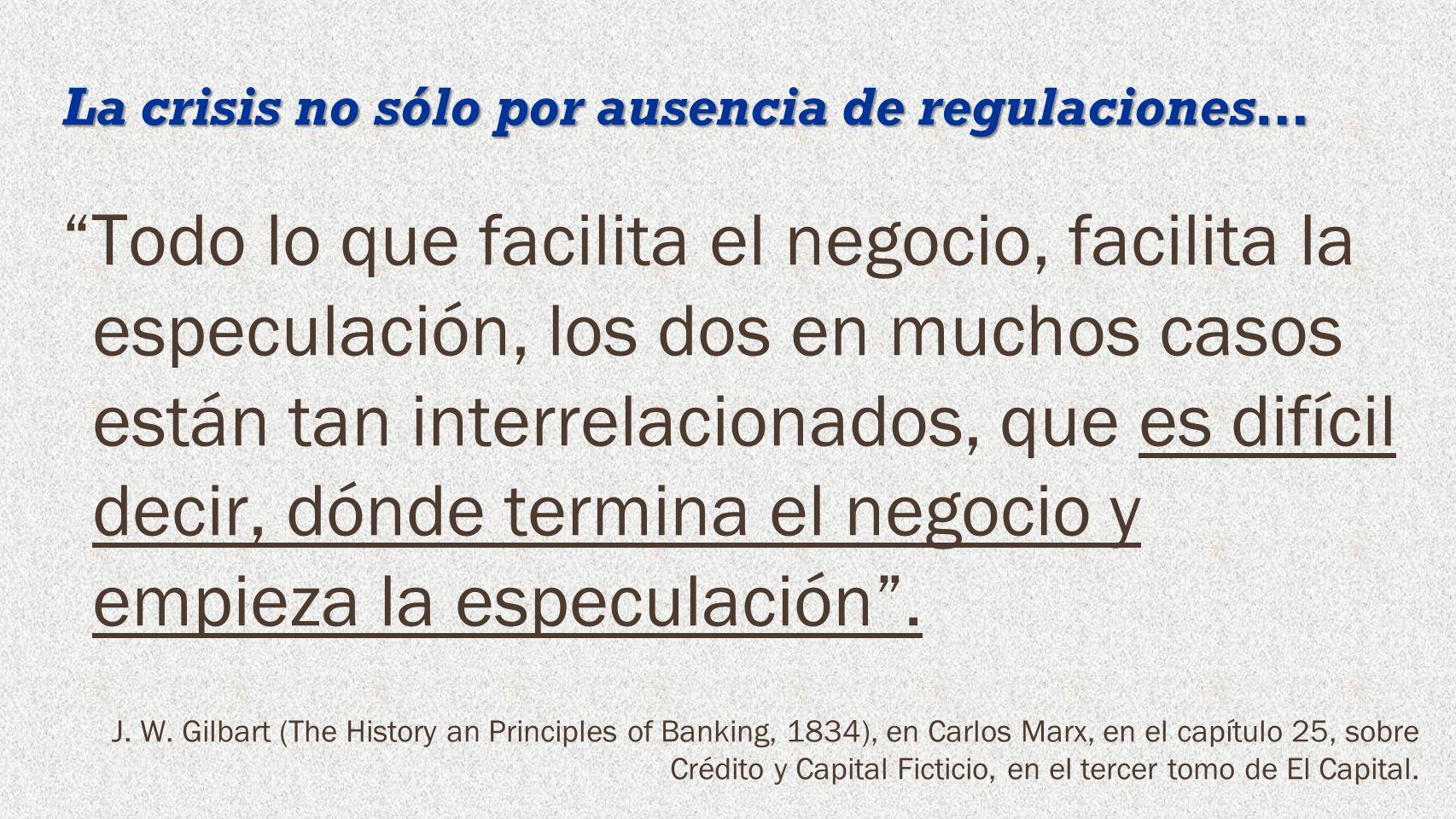 La crisis no sólo por ausencia de regulaciones… Todo lo que facilita el negocio, facilita la especulación, los dos en muchos casos están tan interrela