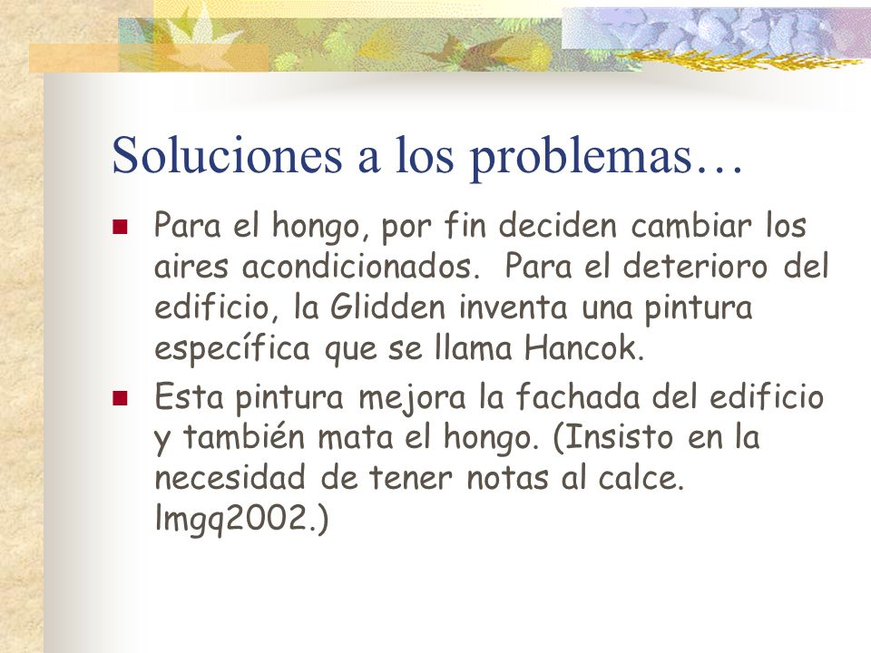 Soluciones a los problemas… Para el hongo, por fin deciden cambiar los aires acondicionados. Para el deterioro del edificio, la Glidden inventa una pi