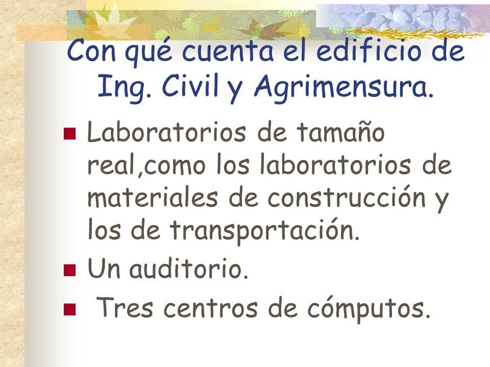 Con qué cuenta el edificio de Ing. Civil y Agrimensura. Laboratorios de tamaño real,como los laboratorios de materiales de construcción y los de trans