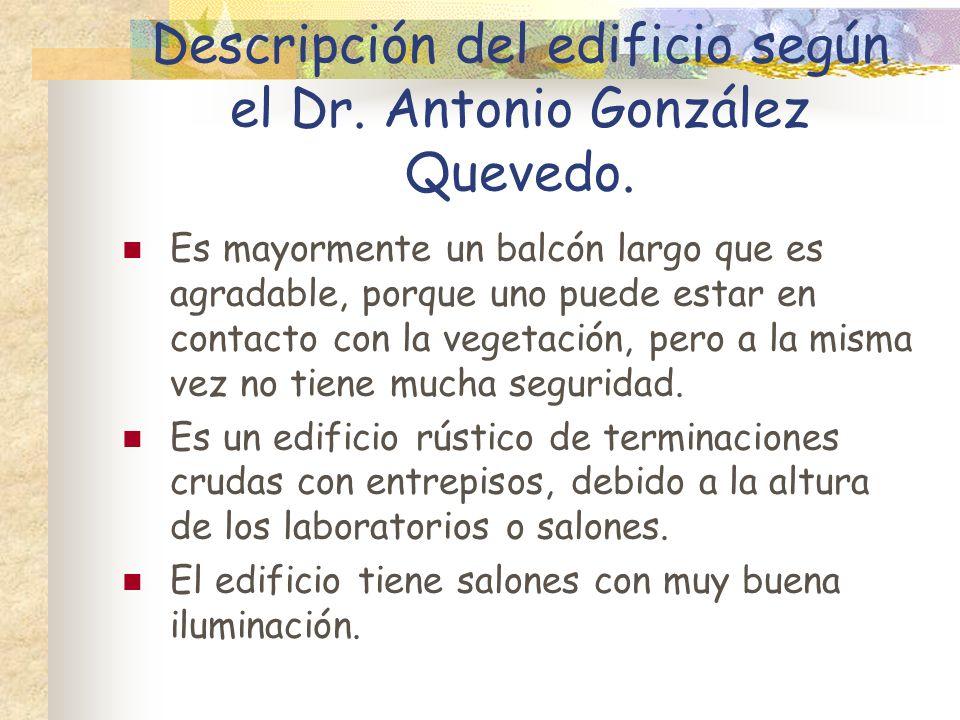 Descripción del edificio según el Dr. Antonio González Quevedo. Es mayormente un balcón largo que es agradable, porque uno puede estar en contacto con
