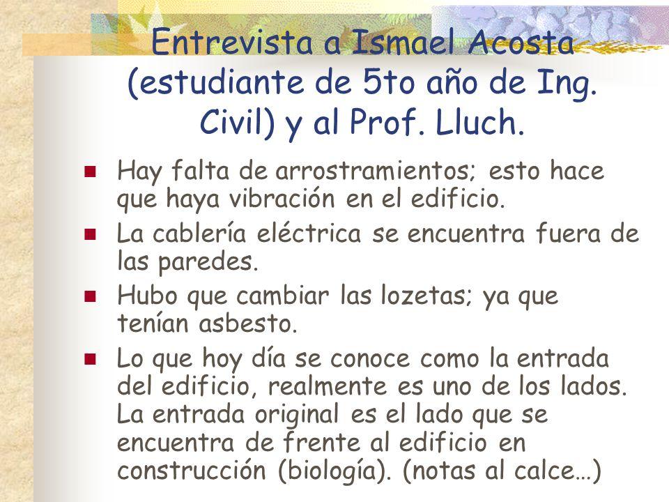 Entrevista a Ismael Acosta (estudiante de 5to año de Ing. Civil) y al Prof. Lluch. Hay falta de arrostramientos; esto hace que haya vibración en el ed