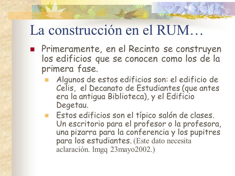 La construcción en el RUM… Primeramente, en el Recinto se construyen los edificios que se conocen como los de la primera fase. Algunos de estos edific