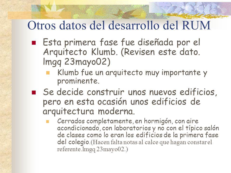 Otros datos del desarrollo del RUM Esta primera fase fue diseñada por el Arquitecto Klumb. (Revisen este dato. lmgq 23mayo02) Klumb fue un arquitecto