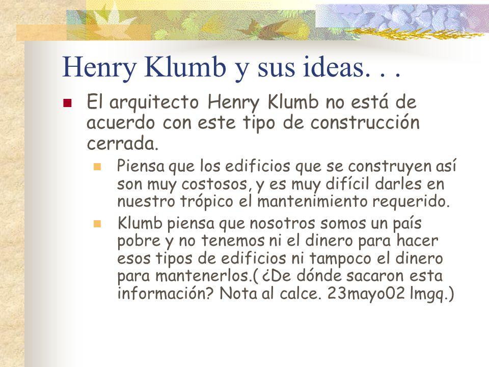 Henry Klumb y sus ideas... El arquitecto Henry Klumb no está de acuerdo con este tipo de construcción cerrada. Piensa que los edificios que se constru