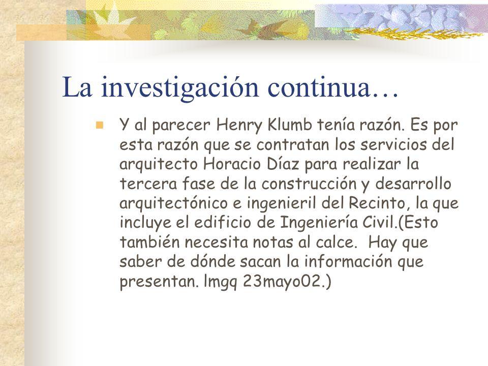 La investigación continua… Y al parecer Henry Klumb tenía razón. Es por esta razón que se contratan los servicios del arquitecto Horacio Díaz para rea