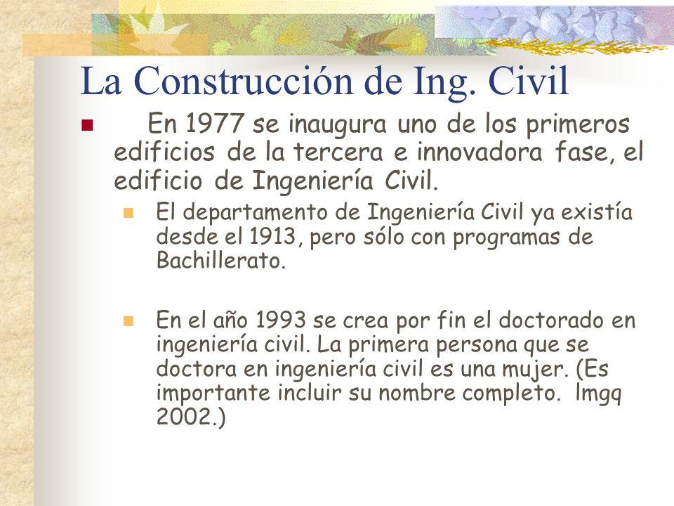 La Construcción de Ing. Civil En 1977 se inaugura uno de los primeros edificios de la tercera e innovadora fase, el edificio de Ingeniería Civil. El d