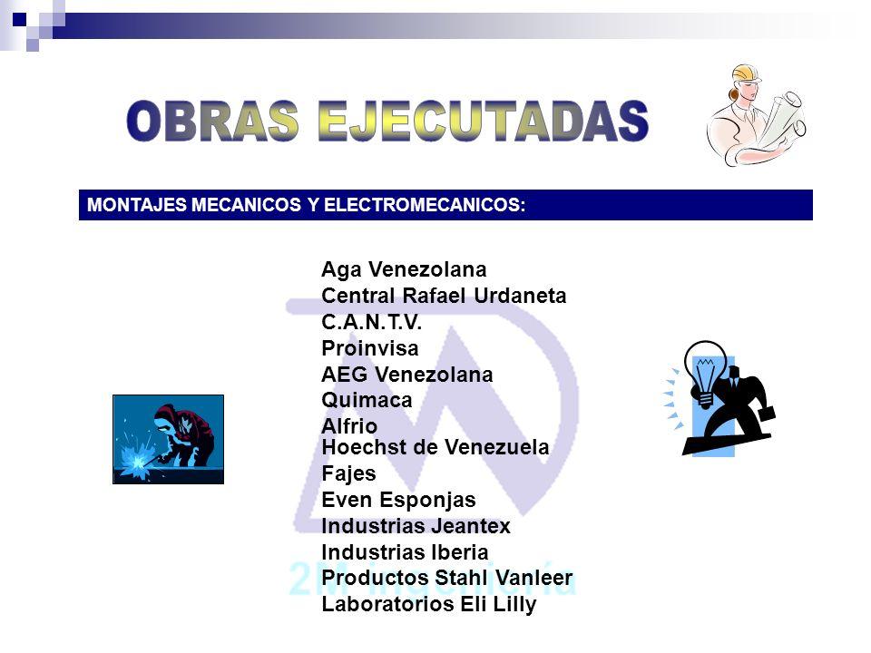 MONTAJES MECANICOS Y ELECTROMECANICOS: Aga Venezolana Central Rafael Urdaneta C.A.N.T.V. Proinvisa AEG Venezolana Quimaca Alfrio Hoechst de Venezuela