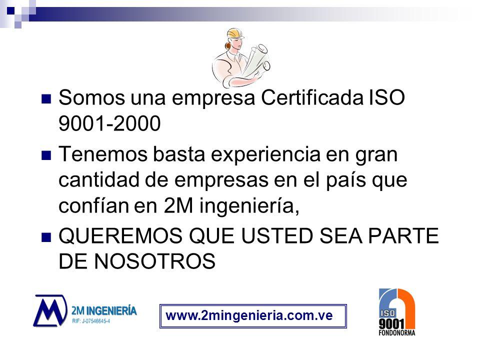 Somos una empresa Certificada ISO 9001-2000 Tenemos basta experiencia en gran cantidad de empresas en el país que confían en 2M ingeniería, QUEREMOS Q