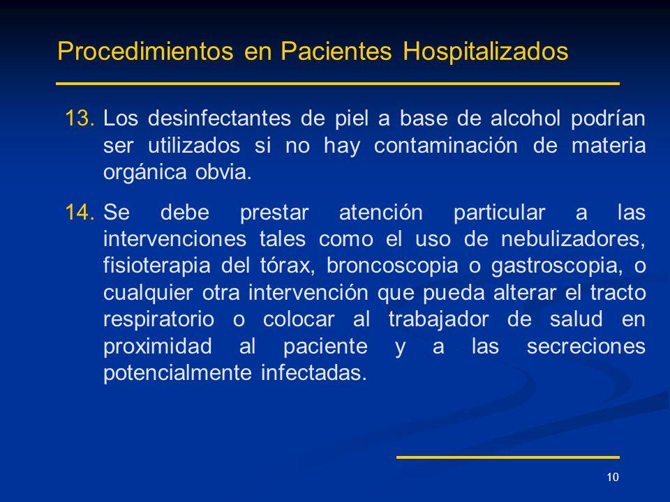 10 Procedimientos en Pacientes Hospitalizados 13. 13.Los desinfectantes de piel a base de alcohol podrían ser utilizados si no hay contaminación de ma