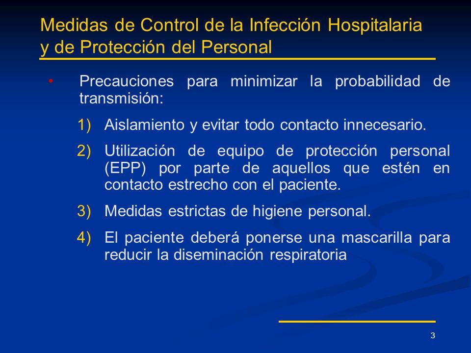 3 Medidas de Control de la Infección Hospitalaria y de Protección del Personal Precauciones para minimizar la probabilidad de transmisión: 1) 1)Aislam