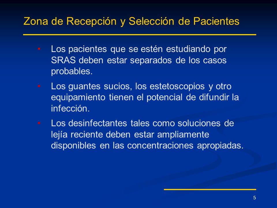 5 Zona de Recepción y Selección de Pacientes Los pacientes que se estén estudiando por SRAS deben estar separados de los casos probables. Los guantes