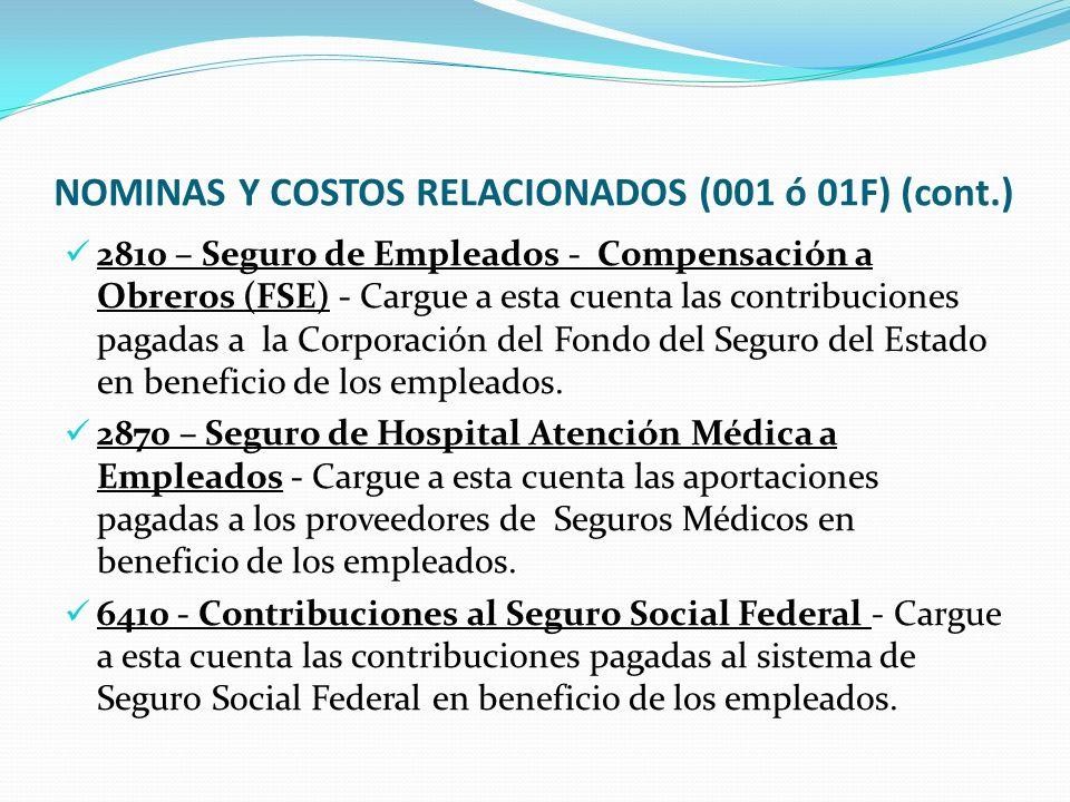 NOMINAS Y COSTOS RELACIONADOS (001 ó 01F) (cont.) 2810 – Seguro de Empleados - Compensación a Obreros (FSE) - Cargue a esta cuenta las contribuciones pagadas a la Corporación del Fondo del Seguro del Estado en beneficio de los empleados.