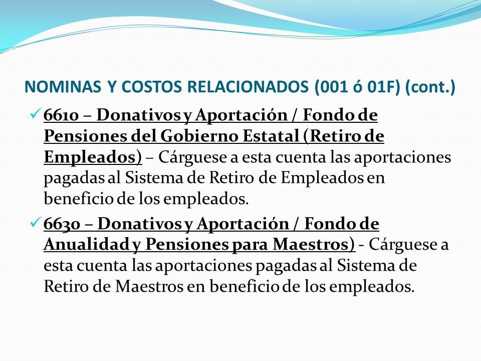 NOMINAS Y COSTOS RELACIONADOS (001 ó 01F) (cont.) 6610 – Donativos y Aportación / Fondo de Pensiones del Gobierno Estatal (Retiro de Empleados) – Cárguese a esta cuenta las aportaciones pagadas al Sistema de Retiro de Empleados en beneficio de los empleados.