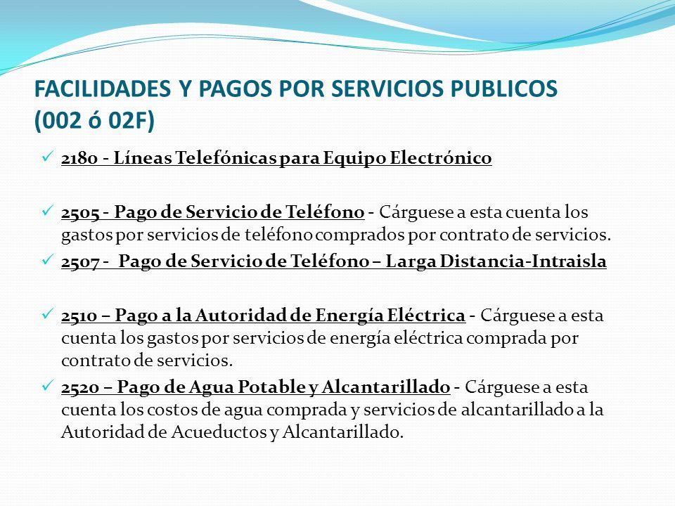 FACILIDADES Y PAGOS POR SERVICIOS PUBLICOS (002 ó 02F) 2180 - Líneas Telefónicas para Equipo Electrónico 2505 - Pago de Servicio de Teléfono - Cárguese a esta cuenta los gastos por servicios de teléfono comprados por contrato de servicios.