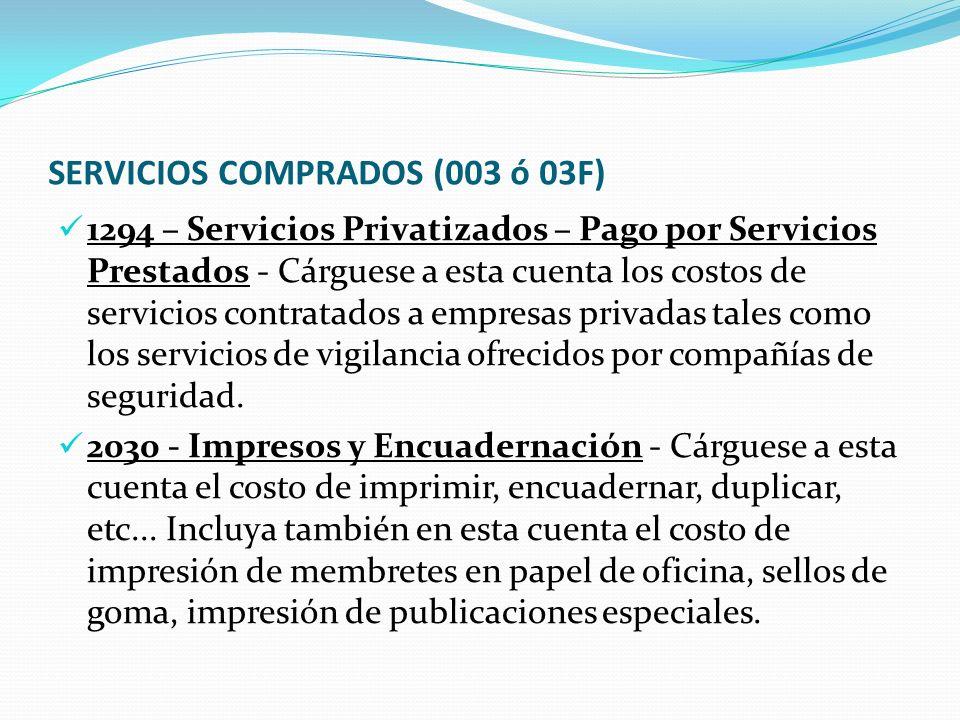 SERVICIOS COMPRADOS (003 ó 03F) 1294 – Servicios Privatizados – Pago por Servicios Prestados - Cárguese a esta cuenta los costos de servicios contratados a empresas privadas tales como los servicios de vigilancia ofrecidos por compañías de seguridad.
