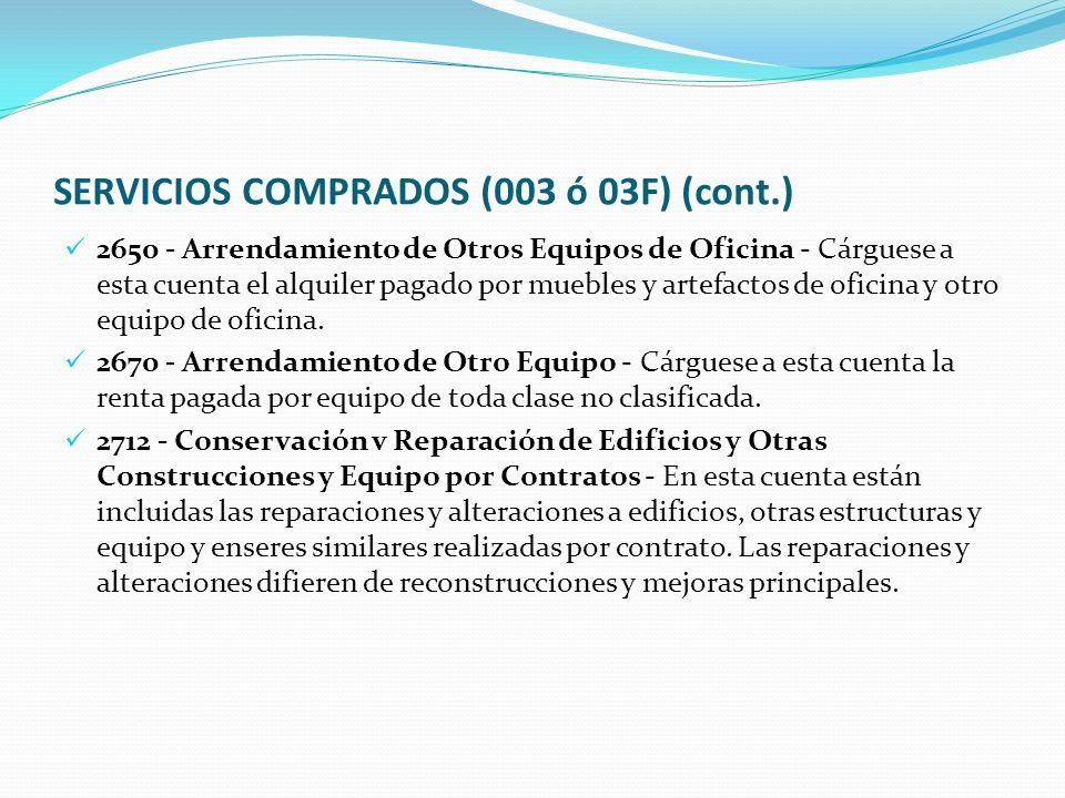 SERVICIOS COMPRADOS (003 ó 03F) (cont.) 2650 - Arrendamiento de Otros Equipos de Oficina - Cárguese a esta cuenta el alquiler pagado por muebles y artefactos de oficina y otro equipo de oficina.