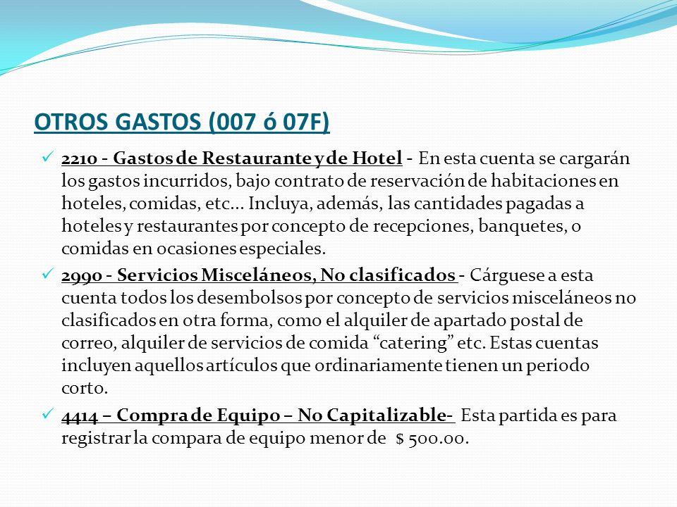 OTROS GASTOS (007 ó 07F) 2210 - Gastos de Restaurante y de Hotel - En esta cuenta se cargarán los gastos incurridos, bajo contrato de reservación de habitaciones en hoteles, comidas, etc...