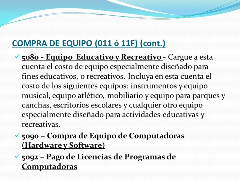 COMPRA DE EQUIPO (011 ó 11F) (cont.) 5080 - Equipo Educativo y Recreativo - Cargue a esta cuenta el costo de equipo especialmente diseñado para fines educativos, o recreativos.