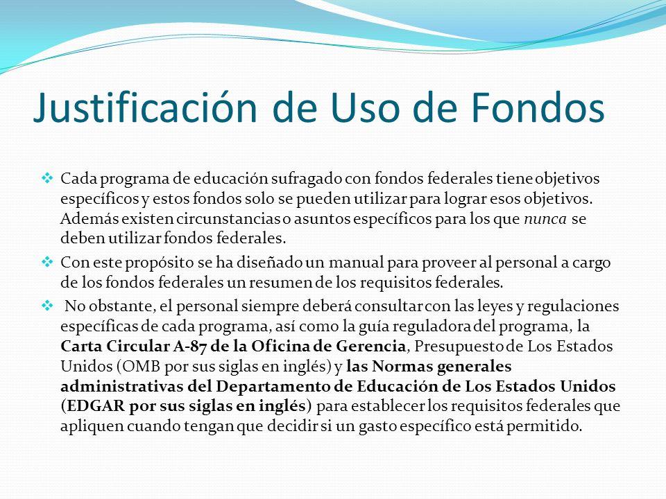 Justificación de Uso de Fondos Cada programa de educación sufragado con fondos federales tiene objetivos específicos y estos fondos solo se pueden utilizar para lograr esos objetivos.