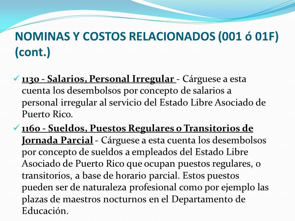 NOMINAS Y COSTOS RELACIONADOS (001 ó 01F) (cont.) 1130 - Salarios, Personal Irregular - Cárguese a esta cuenta los desembolsos por concepto de salarios a personal irregular al servicio del Estado Libre Asociado de Puerto Rico.