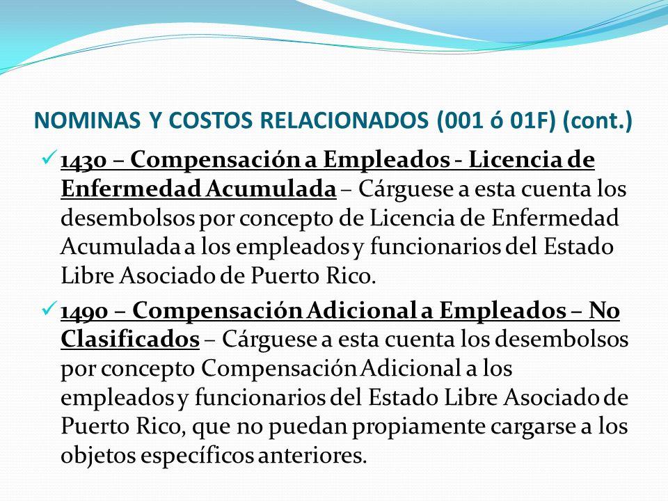 NOMINAS Y COSTOS RELACIONADOS (001 ó 01F) (cont.) 1430 – Compensación a Empleados - Licencia de Enfermedad Acumulada – Cárguese a esta cuenta los desembolsos por concepto de Licencia de Enfermedad Acumulada a los empleados y funcionarios del Estado Libre Asociado de Puerto Rico.