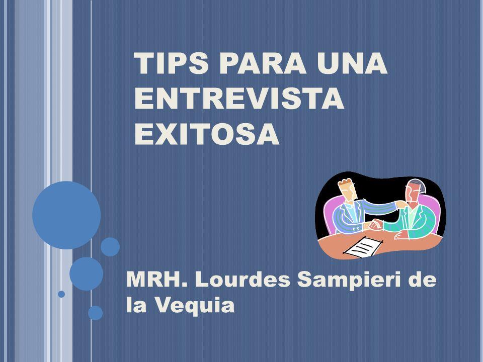 TIPS PARA UNA ENTREVISTA EXITOSA MRH. Lourdes Sampieri de la Vequia