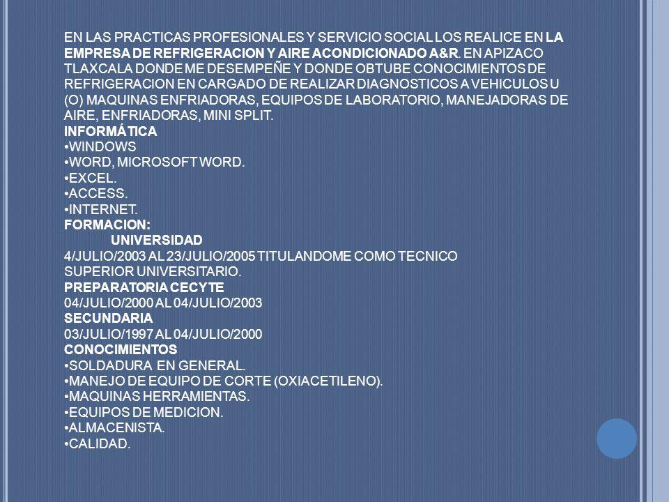 EN LAS PRACTICAS PROFESIONALES Y SERVICIO SOCIAL LOS REALICE EN LA EMPRESA DE REFRIGERACION Y AIRE ACONDICIONADO A&R.