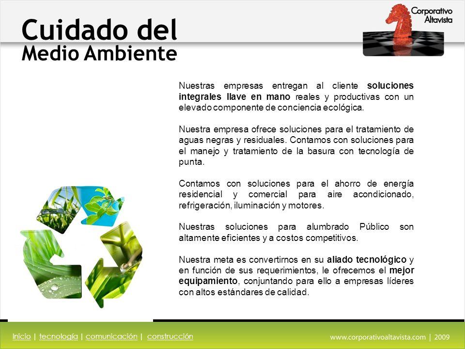 Cuidado del Medio Ambiente Nuestras empresas entregan al cliente soluciones integrales llave en mano reales y productivas con un elevado componente de conciencia ecológica.