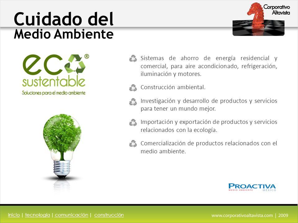 Cuidado del Medio Ambiente InicioInicio | tecnología | comunicación | construccióntecnología comunicaciónconstrucción Sistemas de ahorro de energía residencial y comercial, para aire acondicionado, refrigeración, iluminación y motores.
