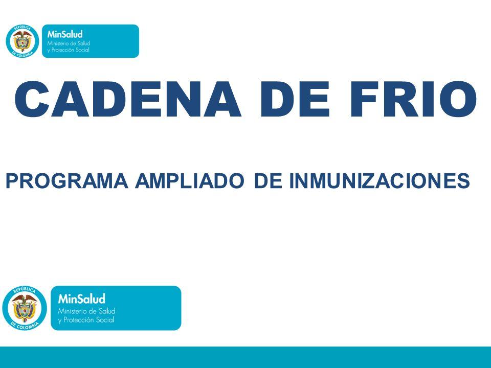 PROGRAMA AMPLIADO DE INMUNIZACIONES EQUIPOS CADENA DE FRIO MINSALUD Y PROTECCIÓN SOCIAL CADENA DE FRIO