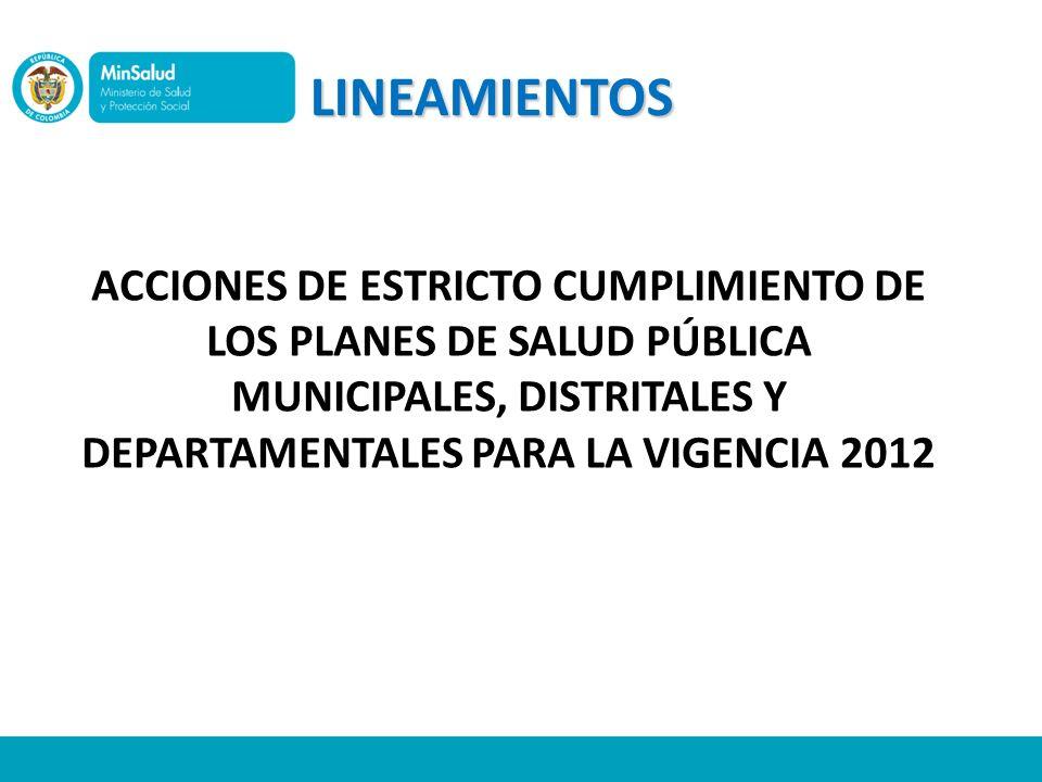 LINEAMIENTOS ACCIONES DE ESTRICTO CUMPLIMIENTO DE LOS PLANES DE SALUD PÚBLICA MUNICIPALES, DISTRITALES Y DEPARTAMENTALES PARA LA VIGENCIA 2012