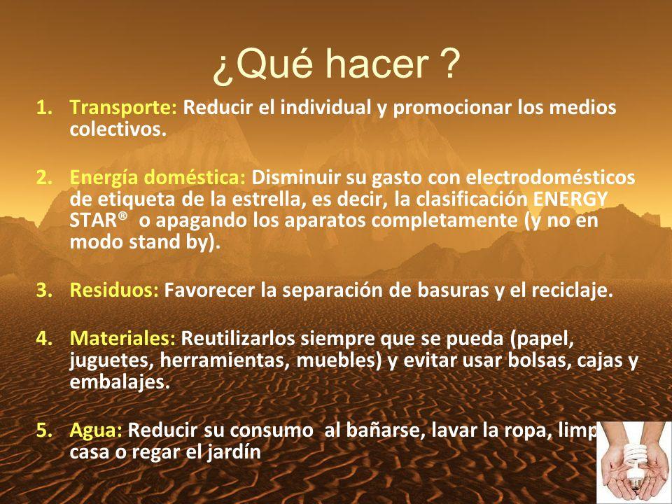 ¿Qué hacer . 1.Transporte: Reducir el individual y promocionar los medios colectivos.