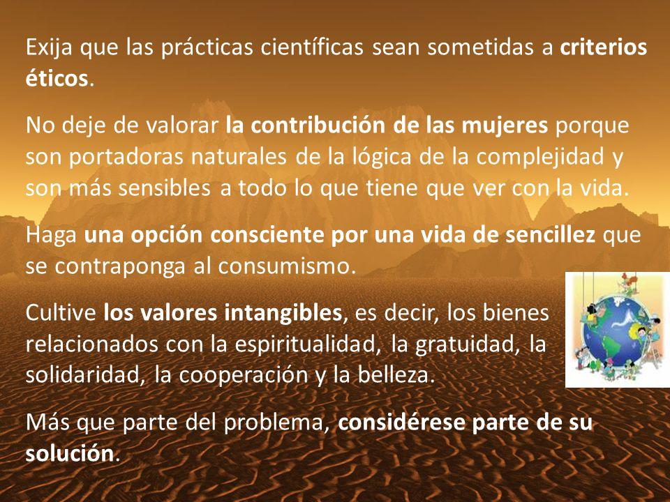 Exija que las prácticas científicas sean sometidas a criterios éticos.