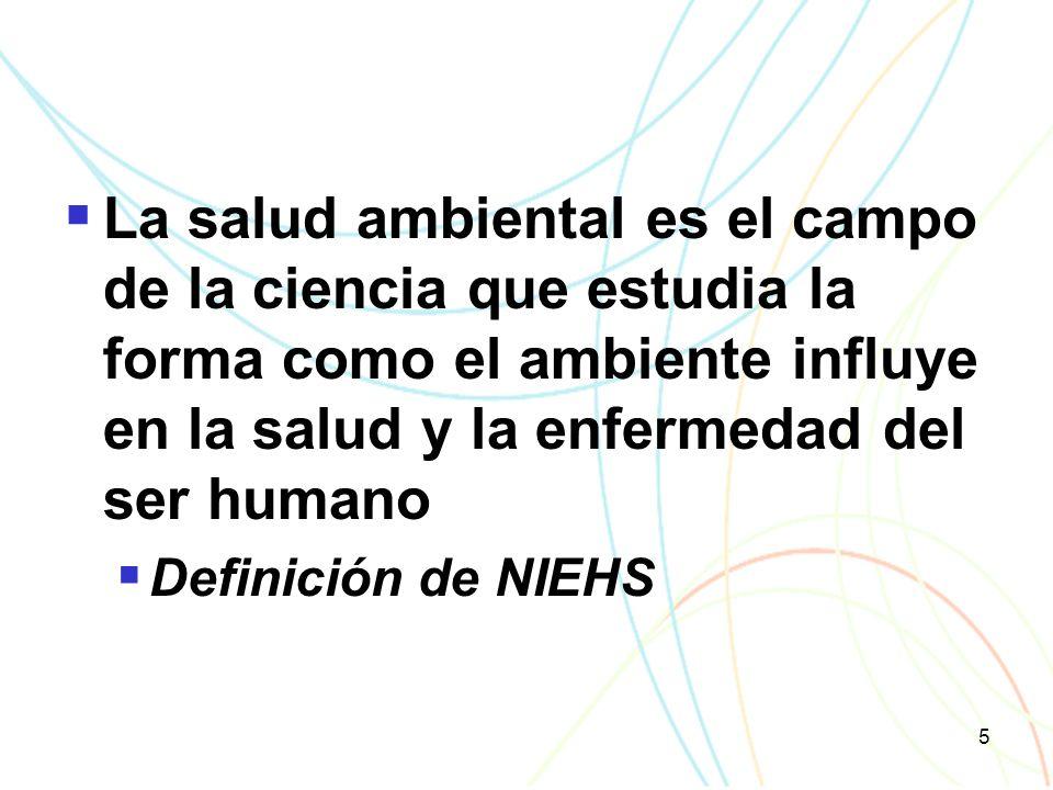 5 La salud ambiental es el campo de la ciencia que estudia la forma como el ambiente influye en la salud y la enfermedad del ser humano Definición de NIEHS