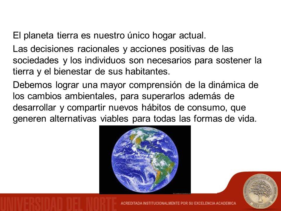 El planeta tierra es nuestro único hogar actual. Las decisiones racionales y acciones positivas de las sociedades y los individuos son necesarios para