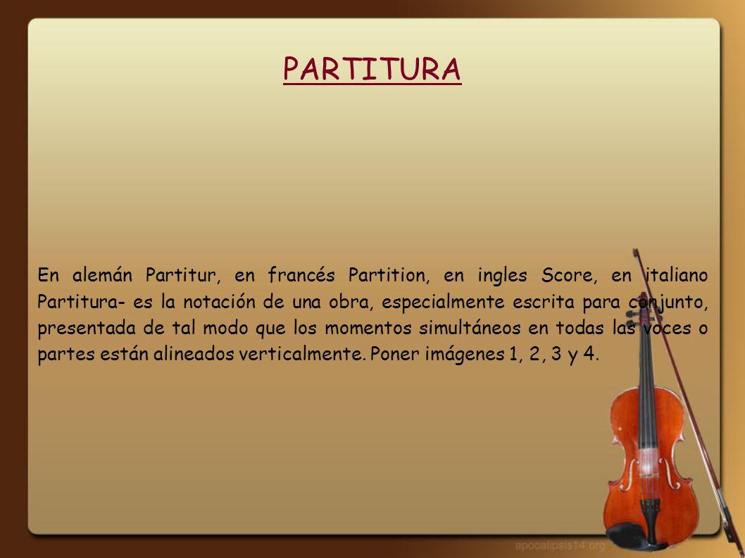 PARTITURA En alemán Partitur, en francés Partition, en ingles Score, en italiano Partitura- es la notación de una obra, especialmente escrita para con