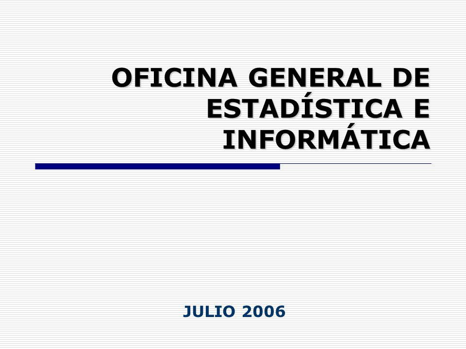 OFICINA GENERAL DE ESTADÍSTICA E INFORMÁTICA JULIO 2006