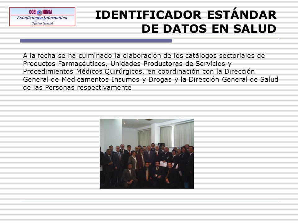 IDENTIFICADOR ESTÁNDAR DE DATOS EN SALUD A la fecha se ha culminado la elaboración de los catálogos sectoriales de Productos Farmacéuticos, Unidades P