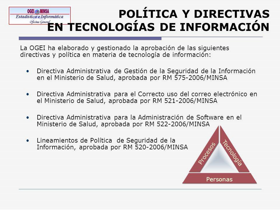 POLÍTICA Y DIRECTIVAS EN TECNOLOGÍAS DE INFORMACIÓN La OGEI ha elaborado y gestionado la aprobación de las siguientes directivas y política en materia